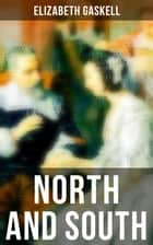 North and South - Victorian Romance Classic (Including Biography of the Author) ebook by Elizabeth Gaskell