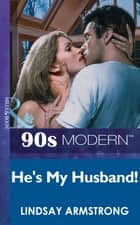 He's My Husband! (Mills & Boon Vintage 90s Modern) ebook by Lindsay Armstrong
