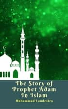 The Story of Prophet Adam In Islam ebook by Muhammad Vandestra