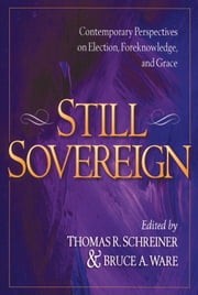Still Sovereign - Contemporary Perspectives on Election, Foreknowledge, and Grace ebook by Thomas R. Schreiner,Bruce A. Ware