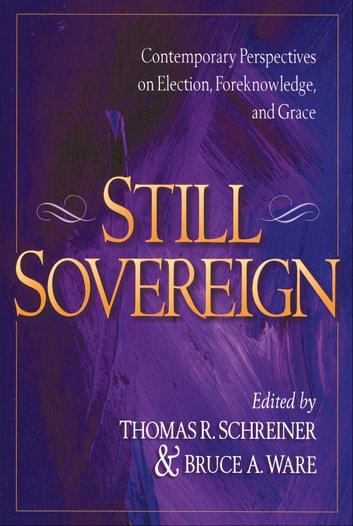 Still Sovereign - Contemporary Perspectives on Election, Foreknowledge, and Grace ebook by