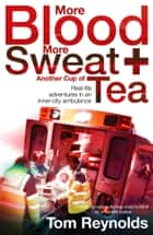 More Blood, More Sweat and Another Cup of Tea ebook by Tom Reynolds