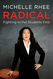 Radical - Fighting to Put Students First ebook by Michelle Rhee