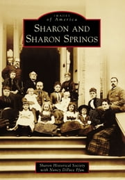 Sharon and Sharon Springs ebook by Sharon Historical Society,Nancy DiPace Pfau