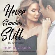 Never Standing Still audiobook by Anie Michaels