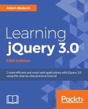 Learning jQuery 3.0 - Fifth Edition ebook by Adam Boduch
