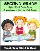 SECOND GRADE - Sight Word Flash Cards - A Vocabulary List for 2nd Graders ebook by Adele Jones