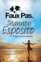 Faux Pas - A dog mystery ebook by Shannon Esposito