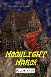 Moonlight Manor ebook by L M Neal