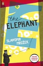 The Elephant ebook by Slawomir Mrozek
