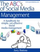 The ABC's of Social Media Management eBook by Jerry Battiste