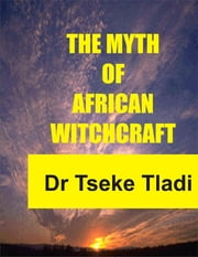 The Myth of African Witchcraft ebook by Dr Tseke Tladi