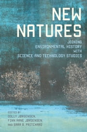 New Natures - Joining Environmental History with Science and Technology Studies ebook by Dolly Jørgensen,Finn Arne Jørgensen,Sara B. Pritchard