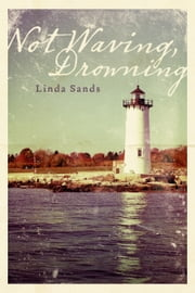 Not Waving, Drowning ebook by Linda Sands