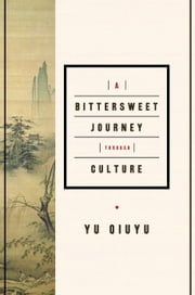 A Bittersweet Journey Through Culture ebook by Yu Quiyu