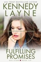 Fulfilling Promises (Red Starr, Book Six) ebook by Kennedy Layne