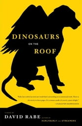 Dinosaurs on the Roof - A Novel ebook by David Rabe