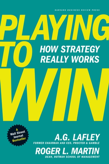Playing to Win - How Strategy Really Works ebook by A.G. Lafley,Roger L. Martin