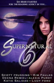 Supernatural Six: Origins (6 book boxed set) ebook by Scott Prussing,Kim Faulks,Deena Remiel,Alexia Purdy,Rising Sign Books,Lizzy Ford