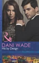 His by Design (Mills & Boon Modern) ebook by Dani Wade