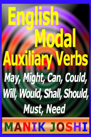 English Modal Auxiliary Verbs - May, Might, Can, Could, Will, Would, Shall, Should, Must, Need ebook by Manik Joshi