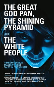 The Great God Pan, The Shining Pyramid and The White People - Three of Arthur Machen's Best Tales in One Volume ebook by Arthur Machen