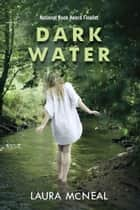 Dark Water ebook by Laura McNeal