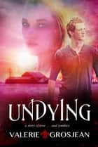 Undying ebook by Valerie Grosjean