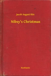 Nibsy's Christmas ebook by Jacob August Riis