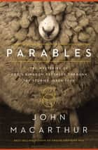 Parables - The Mysteries of God's Kingdom Revealed Through the Stories Jesus Told ebook by John F. MacArthur