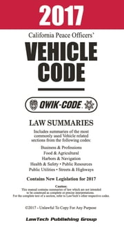 2017 California Vehicle Code QWIK-CODE: Law Summaries ebook by LawTech Publishing Group