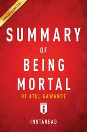 Summary of Being Mortal - by Atul Gawande | Includes Analysis ebook by Instaread Summaries