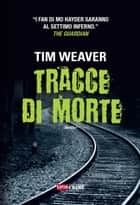 Tracce di morte ebook by Tim Weaver