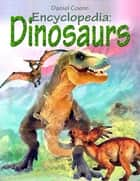 Encyclopedia: Dinosaurs ebook by Daniel Coenn