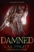 Damned - Damned, #1 ebook by L.M. Pruitt