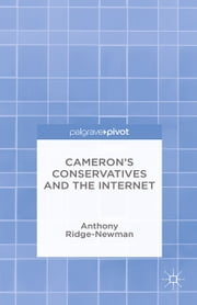 Cameron's Conservatives and the Internet - Change, Culture and Cyber Toryism ebook by A. Ridge-Newman