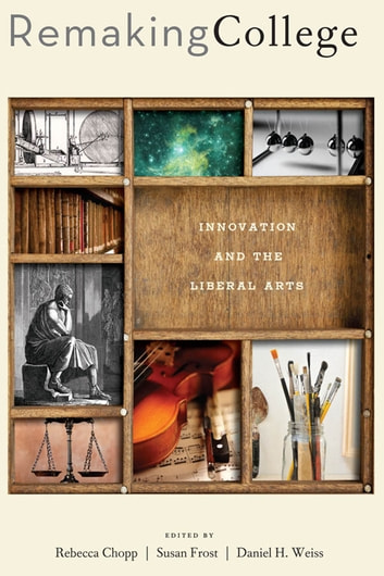 Remaking College - Innovation and the Liberal Arts ebook by