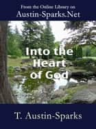 Into the Heart of God ebook by T. Austin-Sparks