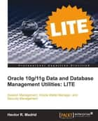 Oracle 10g/11g Data and Database Management Utilities: LITE ebook by Hector R. Madrid