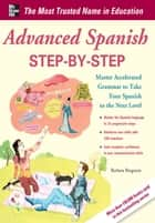 Advanced Spanish Step-by-Step : Master Accelerated Grammar to Take Your Spanish to the Next Level: Master Accelerated Grammar to Take Your Spanish to the Next Level - Master Accelerated Grammar to Take Your Spanish to the Next Level ebook by Barbara Bregstein