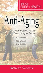 Your Guide to Health: Anti-Aging - Secrets to Help You Slow Down the Aging Process ebook by Donald Vaughn