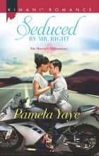 Seduced by Mr. Right (Mills & Boon Kimani) (The Morretti Millionaires, Book 4) ebook by Pamela Yaye