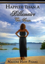 Happier Than A Billionaire: The Sequel ebook by Nadine Hays Pisani