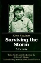 Surviving the Storm: A Memoir ebook by Xuezhao CHEN, Jeffrey C. Kinkley, Ti Hua, Caroline Greene