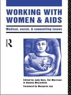 Working with Women and AIDS ebook by Judy Bury,Sheena McLachlan,Sheena Mclachlan,Val Morrison