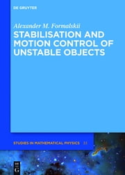 Stabilisation and Motion Control of Unstable Objects ebook by Alexander M. Formalskii