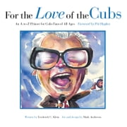 For the Love of the Cubs - An A-to-Z Primer for Cubs Fans of All Ages ebook by Frederick C.  Klein,Mark Anderson,Pat Hughes