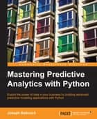 Mastering Predictive Analytics with Python ebook by Joseph Babcock