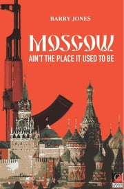 Moscow Still Ain't The Place It Used To Be ebook by Barry Jones