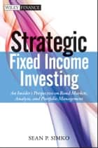 Strategic Fixed Income Investing ebook by Sean P. Simko